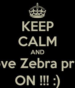 Poster: KEEP CALM AND Love Zebra print ON !!! :)