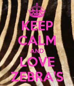 Poster: KEEP CALM AND LOVE ZEBRA'S