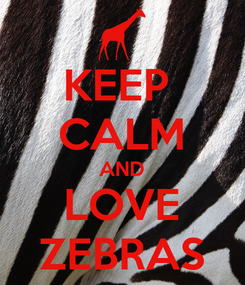 Poster: KEEP  CALM AND LOVE ZEBRAS