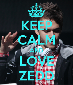 Poster: KEEP CALM AND LOVE ZEDD