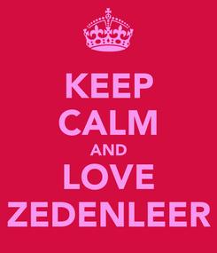 Poster: KEEP CALM AND LOVE ZEDENLEER