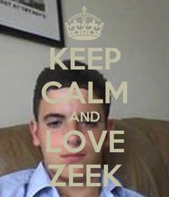 Poster: KEEP CALM AND LOVE ZEEK