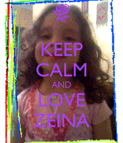 Poster: KEEP CALM AND LOVE ZEINA