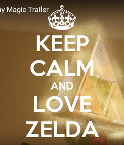Poster: KEEP CALM AND LOVE ZELDA