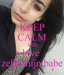 Poster: KEEP CALM AND love  zella mijn babe