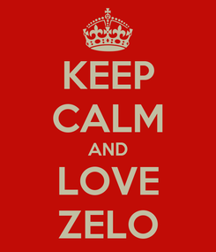 Poster: KEEP CALM AND LOVE ZELO