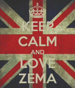 Poster: KEEP CALM AND LOVE ZEMA