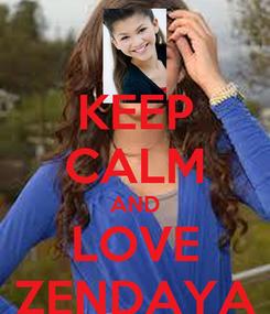 Poster: KEEP CALM AND LOVE ZENDAYA