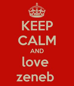 Poster: KEEP CALM AND love  zeneb