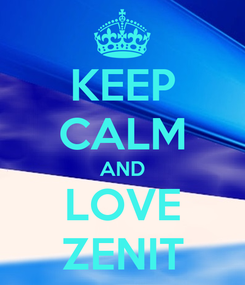 Poster: KEEP CALM AND LOVE ZENIT