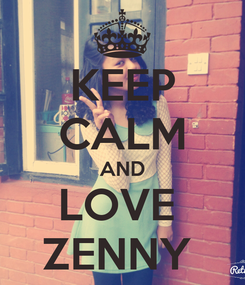 Poster: KEEP CALM AND LOVE  ZENNY