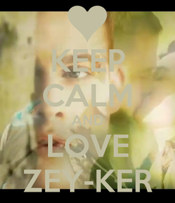 Poster: KEEP CALM AND LOVE ZEY-KER