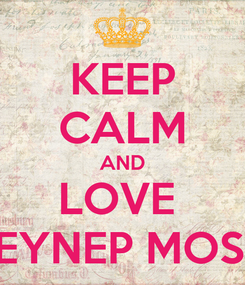Poster: KEEP CALM AND LOVE  ZEYNEP MOST!