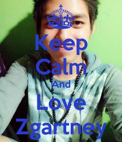 Poster: Keep Calm And Love Zgartney