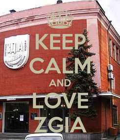 Poster: KEEP CALM AND LOVE ZGIA