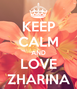 Poster: KEEP CALM AND LOVE ZHARINA