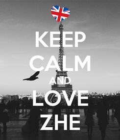 Poster: KEEP CALM AND LOVE ZHE