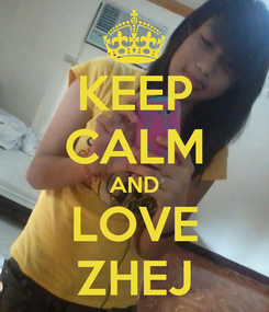 Poster: KEEP CALM AND LOVE ZHEJ