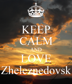 Poster: KEEP CALM AND LOVE Zheleznedovsk