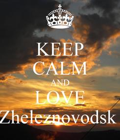 Poster: KEEP CALM AND LOVE Zheleznovodsk