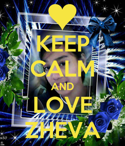Poster: KEEP CALM AND LOVE ZHEVA