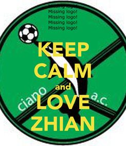 Poster: KEEP CALM and LOVE ZHIAN
