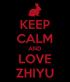 Poster: KEEP CALM AND LOVE ZHIYU