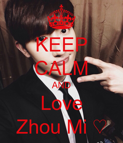 Poster: KEEP CALM AND Love Zhou Mi ♡
