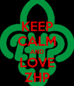 Poster: KEEP CALM AND LOVE ZHP