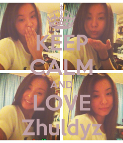 Poster: KEEP CALM AND LOVE Zhuldyz