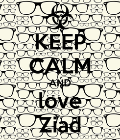 Poster: KEEP CALM AND love Ziad