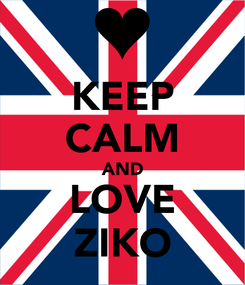 Poster: KEEP CALM AND LOVE ZIKO
