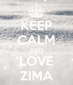 Poster: KEEP CALM AND LOVE ZIMA