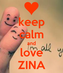 Poster: keep calm and love ZINA