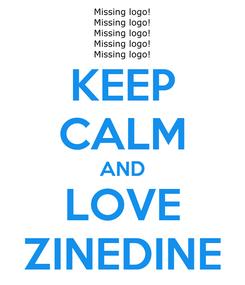 Poster: KEEP CALM AND LOVE ZINEDINE