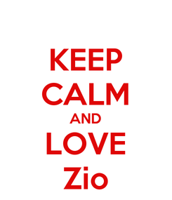 Poster: KEEP CALM AND LOVE Zio