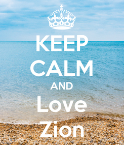 Poster: KEEP CALM AND Love Zion