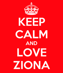 Poster: KEEP CALM AND LOVE ZIONA