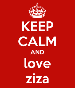 Poster: KEEP CALM AND love ziza