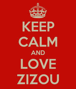 Poster: KEEP CALM AND LOVE ZIZOU
