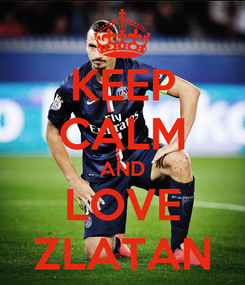 Poster: KEEP CALM AND LOVE ZLATAN
