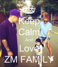 Poster: Keep Calm And Love ZM FAMILY