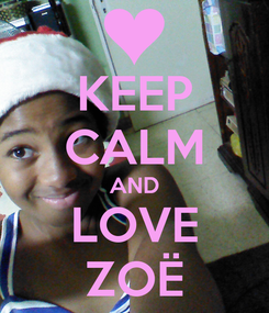 Poster: KEEP CALM AND LOVE ZOË