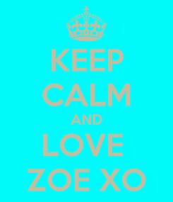 Poster: KEEP CALM AND LOVE  ZOE XO