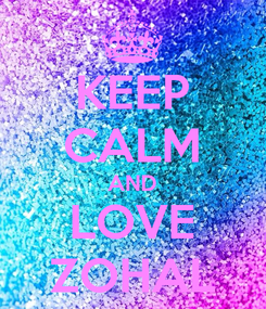 Poster: KEEP CALM AND LOVE ZOHAL