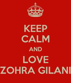 Poster: KEEP CALM AND LOVE ZOHRA GILANI