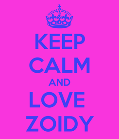 Poster: KEEP CALM AND LOVE  ZOIDY