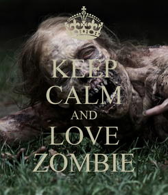 Poster: KEEP CALM AND LOVE ZOMBIE