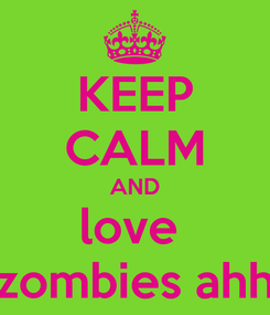 Poster: KEEP CALM AND love  zombies ahh