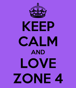 Poster: KEEP CALM AND LOVE ZONE 4